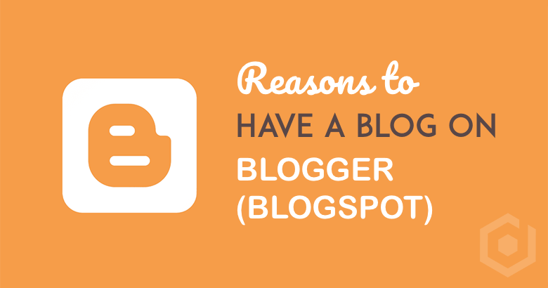 Reasons to have a Blogger blog